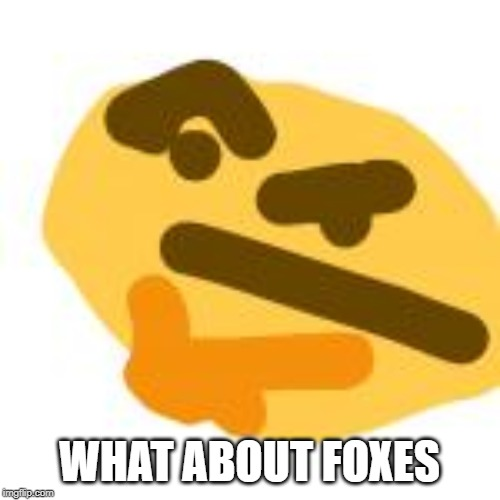 WHAT ABOUT FOXES | made w/ Imgflip meme maker