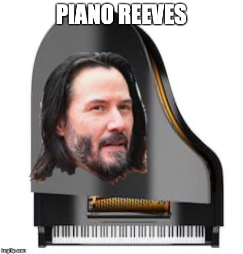 I get bored in class sometimes. |  PIANO REEVES | image tagged in piano reeves,memes,funny,piano,keanu reeves | made w/ Imgflip meme maker