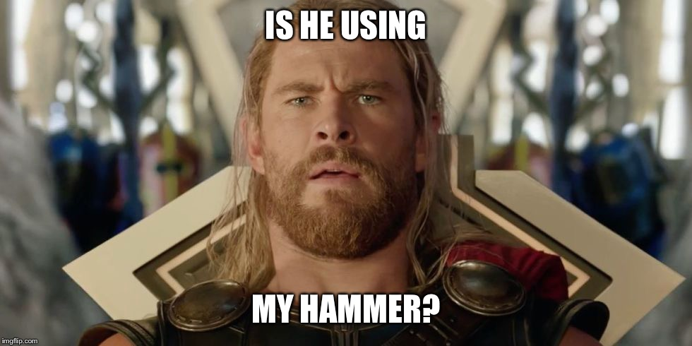 IS HE USING MY HAMMER? | made w/ Imgflip meme maker