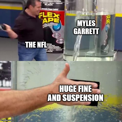 That'll cost you thousands!!! |  MYLES GARRETT; THE NFL; HUGE FINE AND SUSPENSION | image tagged in phil swift flex tape,nfl,pittsburgh steelers,cleveland browns,football | made w/ Imgflip meme maker