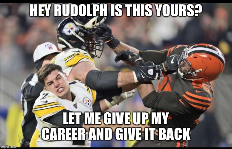 HEY RUDOLPH IS THIS YOURS? LET ME GIVE UP MY CAREER AND GIVE IT BACK | image tagged in nfl football,pittsburgh steelers,rudolph,crack | made w/ Imgflip meme maker
