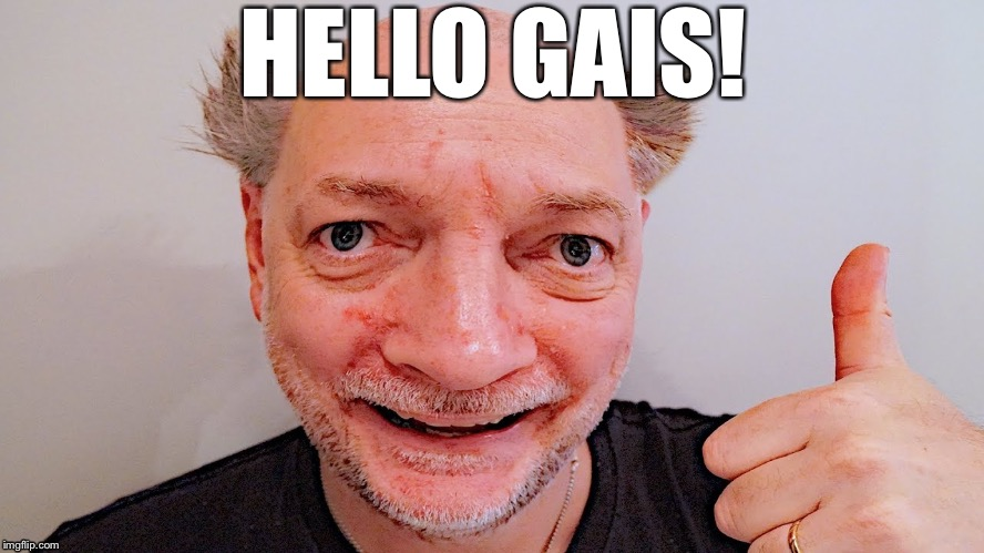 Papanomaly | HELLO GAIS! | image tagged in funny,memes,youtube,fun,words,lmao | made w/ Imgflip meme maker