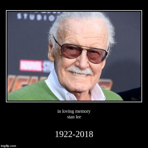 in loving memory  stan lee | 1922-2018 | image tagged in funny,demotivationals | made w/ Imgflip demotivational maker