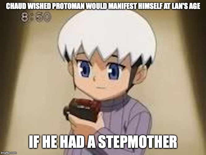 Chaud at Lan's Age | CHAUD WISHED PROTOMAN WOULD MANIFEST HIMSELF AT LAN'S AGE IF HE HAD A STEPMOTHER | image tagged in eugene chaud,memes,megaman,megaman nt warrior | made w/ Imgflip meme maker