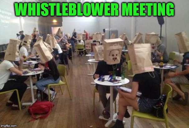 Lies, lies, everywhere a lie,blockin out the scenery, breakin my mind, he said this, he said that that, can't you read the lies |  WHISTLEBLOWER MEETING | image tagged in whistleblower,impeachment,hidden,meme,donald trump,adam schiff | made w/ Imgflip meme maker