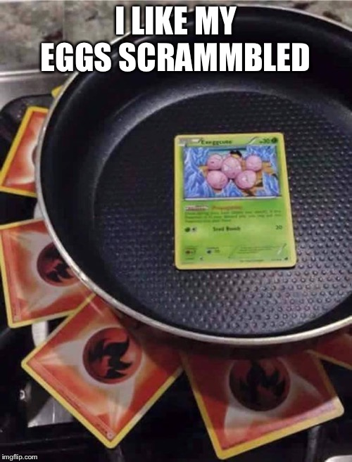 pokémon cooking | I LIKE MY EGGS SCRAMMBLED | image tagged in pokmon cooking | made w/ Imgflip meme maker