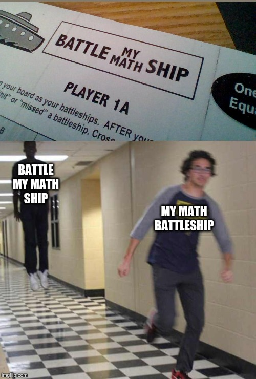 floating boy chasing running boy | BATTLE MY MATH SHIP MY MATH BATTLESHIP | image tagged in floating boy chasing running boy | made w/ Imgflip meme maker
