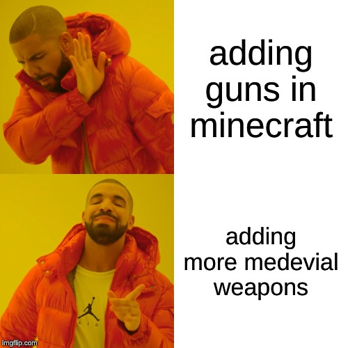 Drake Hotline Bling Meme |  adding guns in minecraft; adding more medevial weapons | image tagged in memes,drake hotline bling | made w/ Imgflip meme maker