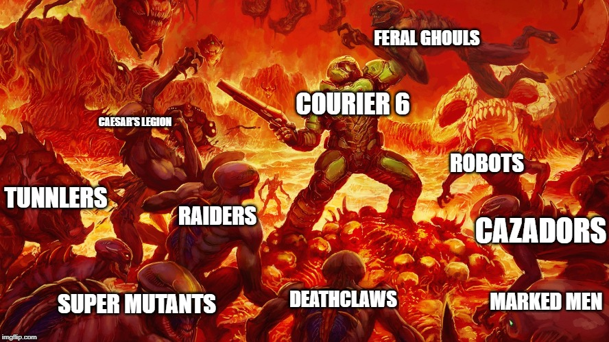 fallout new vegas in a nutshell | COURIER 6 RAIDERS FERAL GHOULS DEATHCLAWS CAESAR'S LEGION ROBOTS MARKED MEN SUPER MUTANTS TUNNLERS CAZADORS | image tagged in doomguy,gaming | made w/ Imgflip meme maker
