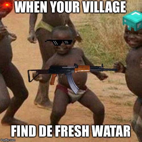 Yeet | WHEN YOUR VILLAGE FIND DE FRESH WATAR | image tagged in village people | made w/ Imgflip meme maker