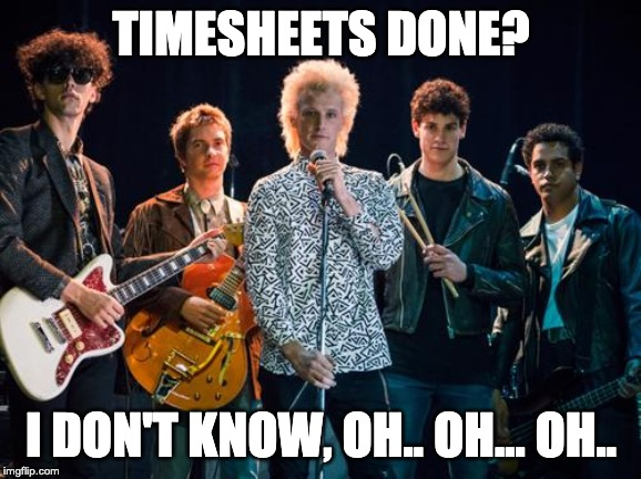 exponents timesheet reminder | TIMESHEETS DONE? I DON'T KNOW, OH.. OH... OH.. | image tagged in exponents timesheet reminder,timesheet reminder,timesheet meme,i don't know,timesheets,the exponents | made w/ Imgflip meme maker
