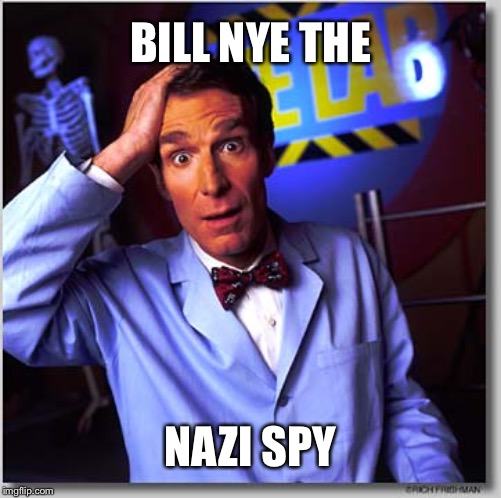 Bill Nye The Science Guy | BILL NYE THE NAZI SPY | image tagged in memes,bill nye the science guy | made w/ Imgflip meme maker