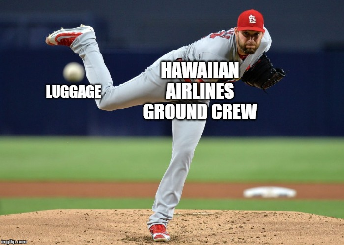 LUGGAGE; HAWAIIAN AIRLINES GROUND CREW | image tagged in hawaiian,airplane,airport | made w/ Imgflip meme maker
