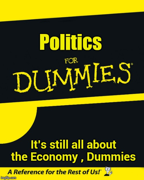 Quadruple hearsay ? | Politics It's still all about the Economy , Dummies | image tagged in for dummies,economics,size matters,impeachment,see no one cares,schifftless | made w/ Imgflip meme maker