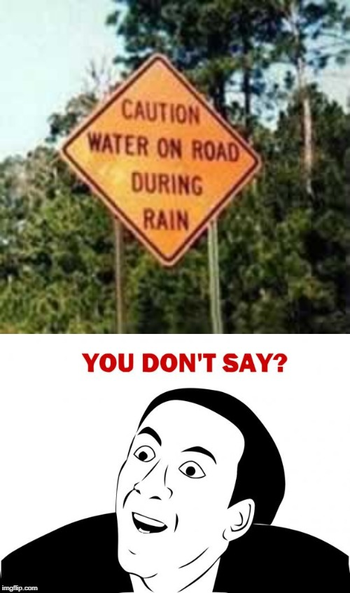 caution on road during rain | image tagged in memes,you don't say,funny,caution,rain,stupid signs | made w/ Imgflip meme maker