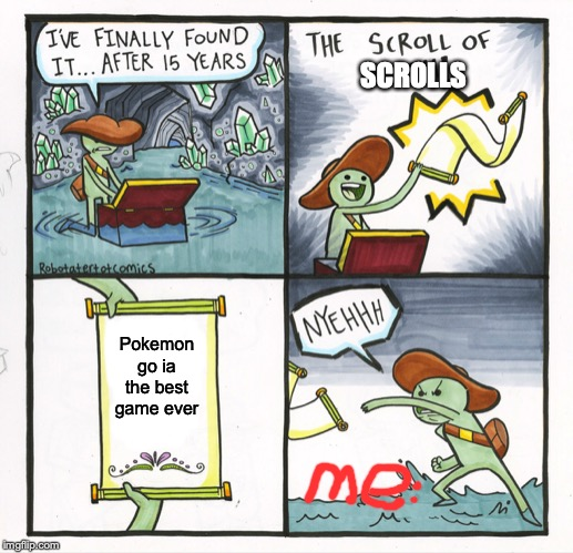 The Scroll Of Truth | Pokemon go ia the best game ever SCROLLS | image tagged in memes,the scroll of truth | made w/ Imgflip meme maker