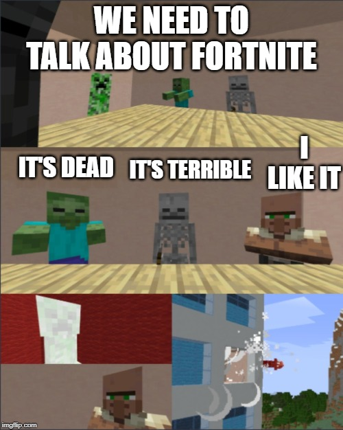 dead | WE NEED TO TALK ABOUT FORTNITE IT'S DEAD IT'S TERRIBLE I LIKE IT | image tagged in minecraft boardroom meeting,funny,minecraft,fortnite,memes | made w/ Imgflip meme maker
