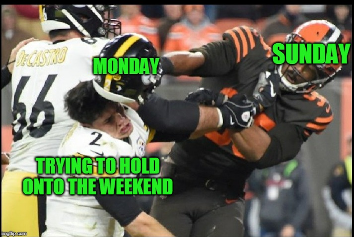 Concussed by Monday | SUNDAY MONDAY TRYING TO HOLD ONTO THE WEEKEND | image tagged in monday | made w/ Imgflip meme maker