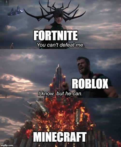 minecraft | FORTNITE ROBLOX MINECRAFT | image tagged in you can't defeat me,fortnite,minecraft,roblox,funny,memes | made w/ Imgflip meme maker