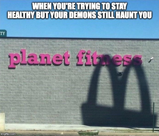 WHEN YOU'RE TRYING TO STAY HEALTHY BUT YOUR DEMONS STILL HAUNT YOU | image tagged in mcdonalds,memes,funny,funny memes | made w/ Imgflip meme maker