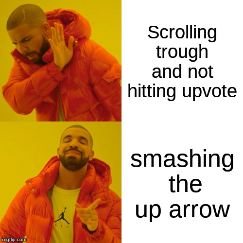 Drake Hotline Bling Meme |  Scrolling trough and not hitting upvote; smashing  the up arrow | image tagged in memes,drake hotline bling | made w/ Imgflip meme maker