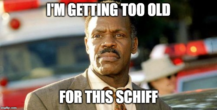 Lethal Weapon Danny Glover |  I'M GETTING TOO OLD; FOR THIS SCHIFF | image tagged in memes,lethal weapon danny glover | made w/ Imgflip meme maker