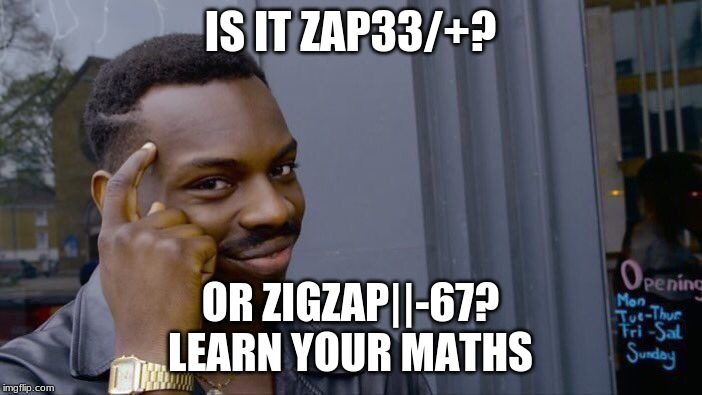 IS IT ZAP33/+? OR ZIGZAP||-67? LEARN YOUR MATHS | image tagged in memes,roll safe think about it | made w/ Imgflip meme maker