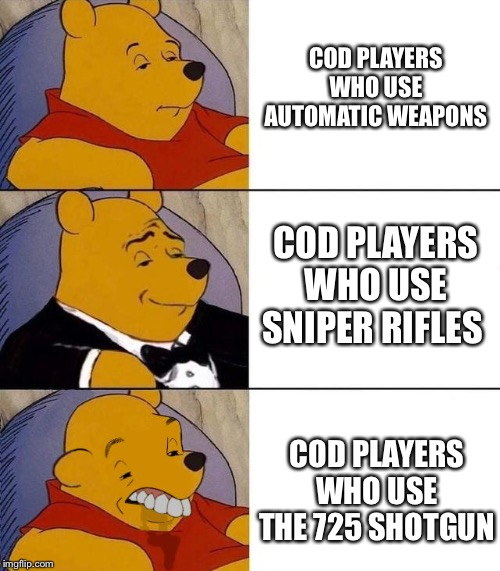 725 Users |  COD PLAYERS WHO USE AUTOMATIC WEAPONS; COD PLAYERS WHO USE SNIPER RIFLES; COD PLAYERS WHO USE THE 725 SHOTGUN | image tagged in call of duty,cod,modern warfare,shotgun,xbox,xbox one | made w/ Imgflip meme maker