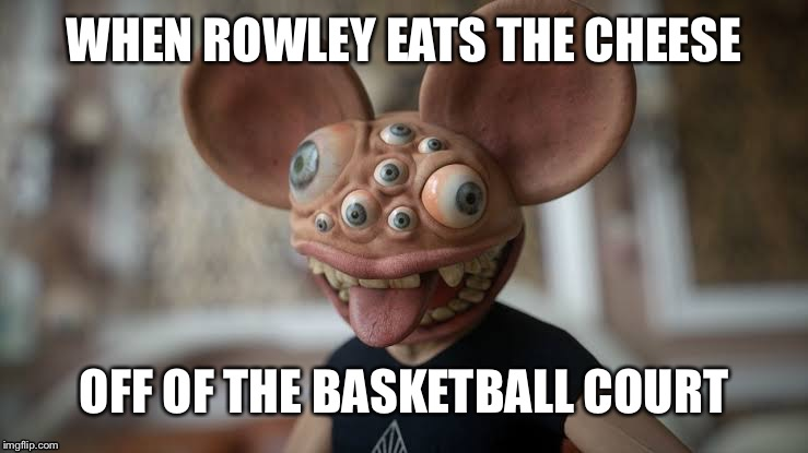 WHEN ROWLEY EATS THE CHEESE; OFF OF THE BASKETBALL COURT | image tagged in reference | made w/ Imgflip meme maker