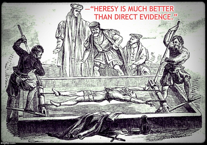 "—""HERESY IS MUCH BETTER       THAN DIRECT EVIDENCE."" 