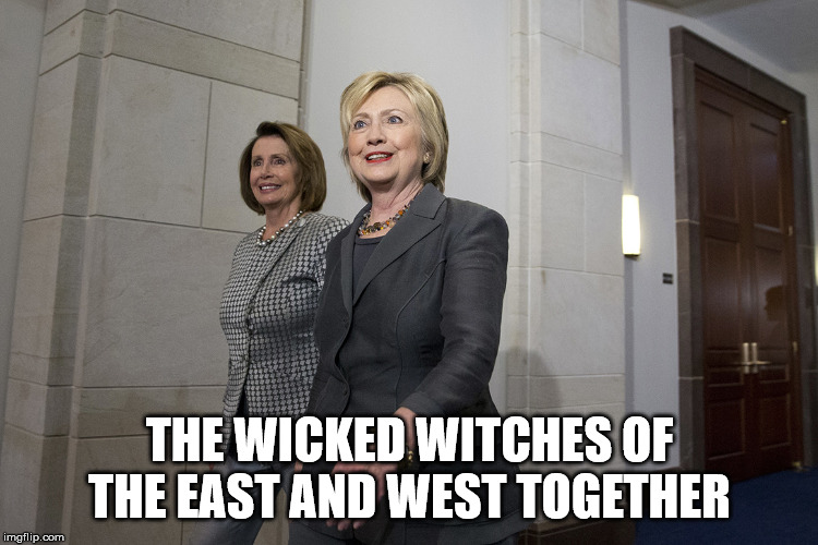 Wicked Witches | THE WICKED WITCHES OF THE EAST AND WEST TOGETHER | image tagged in hillary clinton,nancy pelosi | made w/ Imgflip meme maker