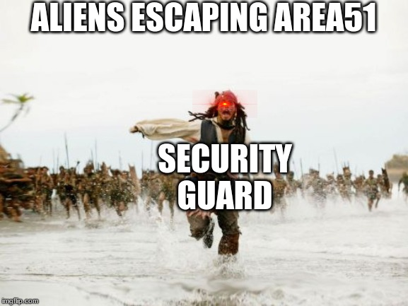 Jack Sparrow Being Chased Meme | ALIENS ESCAPING AREA51 SECURITY GUARD | image tagged in memes,jack sparrow being chased | made w/ Imgflip meme maker