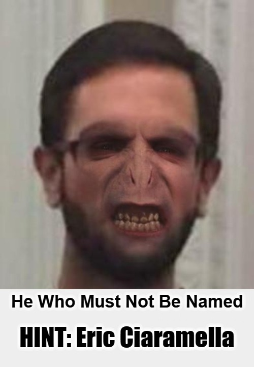 He Who Must Not Be Named | image tagged in eric ciaramella,whistleblower,shifty schiff,adam schiff,voldemort grin,sedition | made w/ Imgflip meme maker