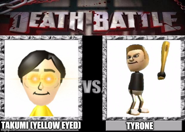 Who will be victorious between Takumi vs Tyrone? |  TAKUMI (YELLOW EYED); TYRONE | image tagged in death battle template,wii,wii tyrone,tyrone,wii sports | made w/ Imgflip meme maker