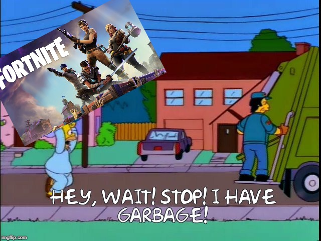 fortnite trash | image tagged in hey wait stop i have garbage,funny,memes,fortnite | made w/ Imgflip meme maker
