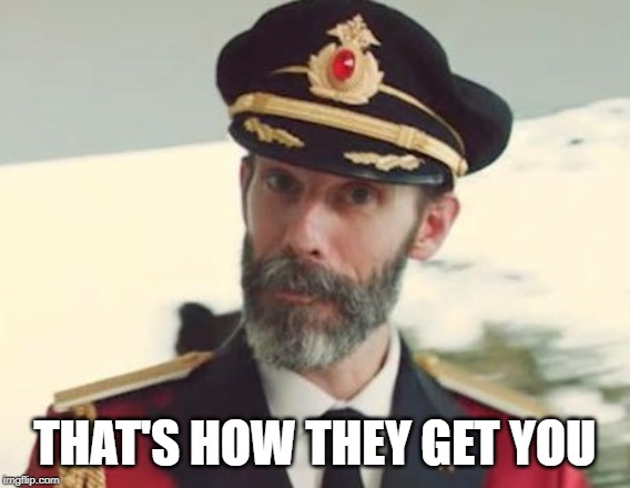 Captain Obvious | THAT'S HOW THEY GET YOU | image tagged in captain obvious | made w/ Imgflip meme maker