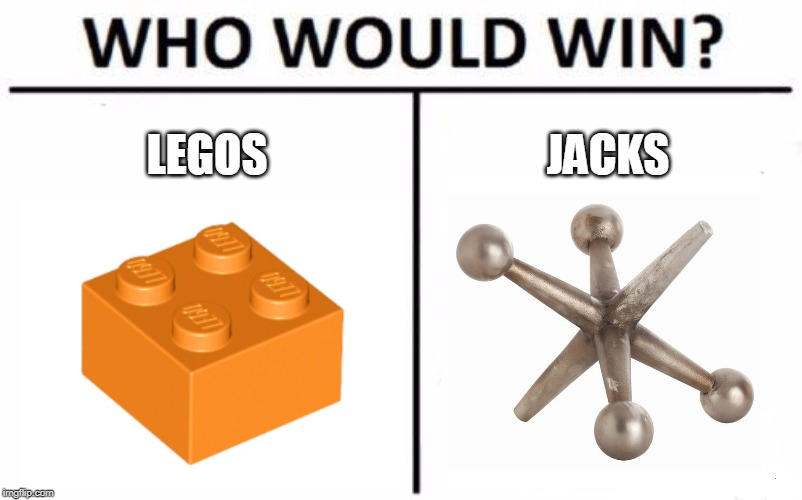 I DONT WANNA STEP ON EITHER ONE |  LEGOS; JACKS | image tagged in memes,who would win,legos,stepping on a lego | made w/ Imgflip meme maker