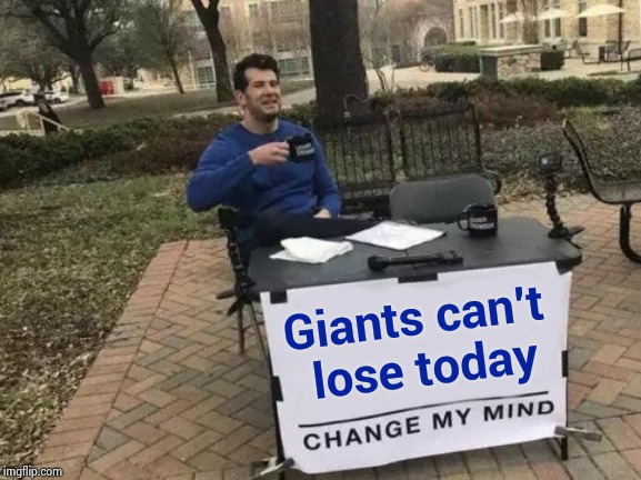 Can't lose if it's their Bye Week | Giants can't lose today | image tagged in memes,change my mind,new york,bad football,thanks for nothing,losing | made w/ Imgflip meme maker