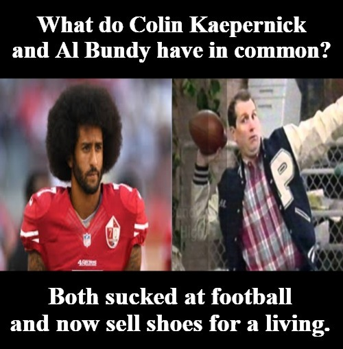 What Do Colin Kaepernick And Al Bundy Have In Common Imgflip