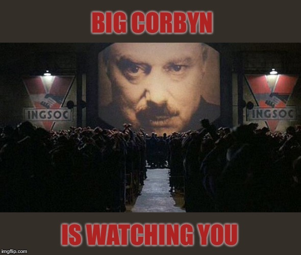 1984 | BIG CORBYN IS WATCHING YOU | image tagged in 1984 | made w/ Imgflip meme maker
