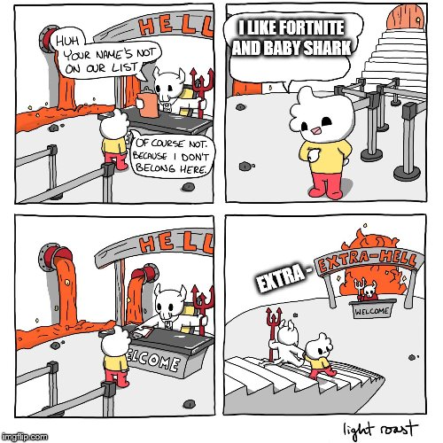 Extra-Extra-Hell | I LIKE FORTNITE AND BABY SHARK EXTRA - | image tagged in extra-hell,extra-extra-hell | made w/ Imgflip meme maker