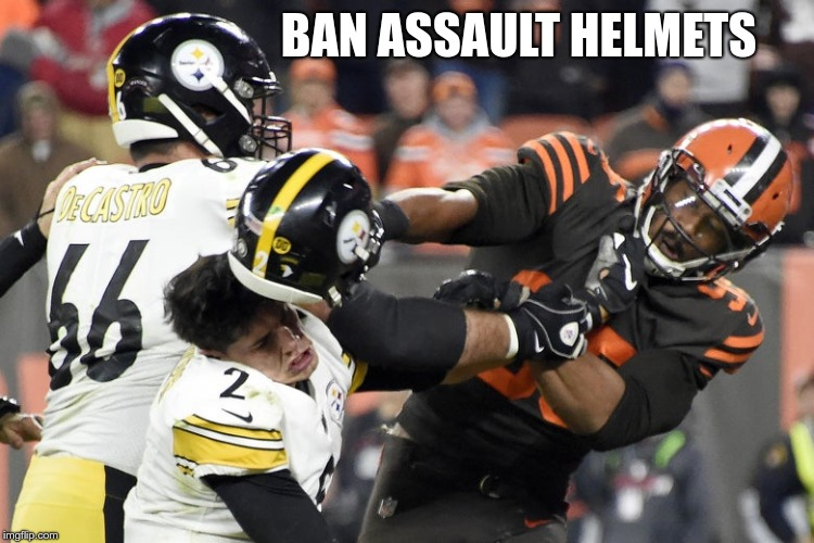 BAN ASSAULT HELMETS | image tagged in ban assault helmets | made w/ Imgflip meme maker