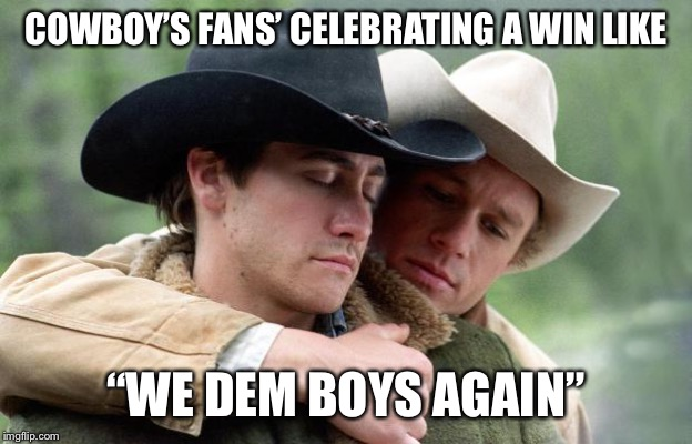 "Brokeback Mountain | COWBOY'S FANS' CELEBRATING A WIN LIKE ""WE DEM BOYS AGAIN"" 