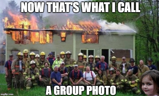 NOW THAT'S WHAT I CALL A GROUP PHOTO | image tagged in disaster girl,firefighters | made w/ Imgflip meme maker