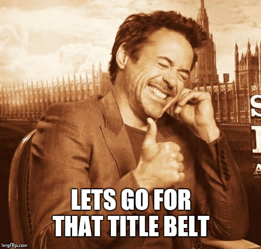 laughing | LETS GO FOR THAT TITLE BELT | image tagged in laughing | made w/ Imgflip meme maker