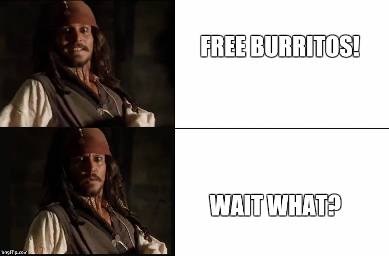 JACK SPARROW YES NO | FREE BURRITOS! WAIT WHAT? | image tagged in jack sparrow yes no | made w/ Imgflip meme maker