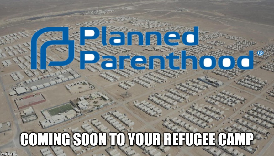 Refugee camp birth control |  COMING SOON TO YOUR REFUGEE CAMP | image tagged in refugees,syrian refugees | made w/ Imgflip meme maker
