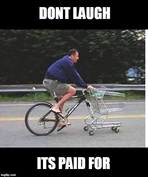paid for | DONT LAUGH ITS PAID FOR | image tagged in bike | made w/ Imgflip meme maker