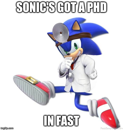 a phd in fast |  SONIC'S GOT A PHD; IN FAST | image tagged in sonic the hedgehog,super smash bros,sonic x,fast,dr mario | made w/ Imgflip meme maker