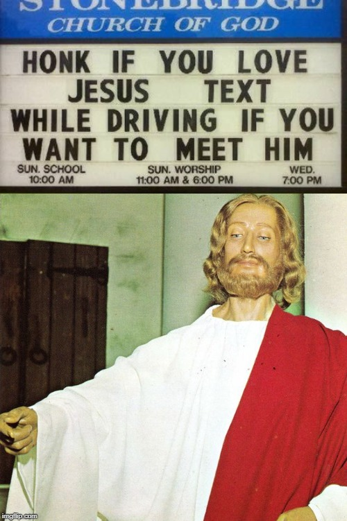 Text and Drive to see Jesus | image tagged in jesus christ,memes,funny,sign,texting | made w/ Imgflip meme maker